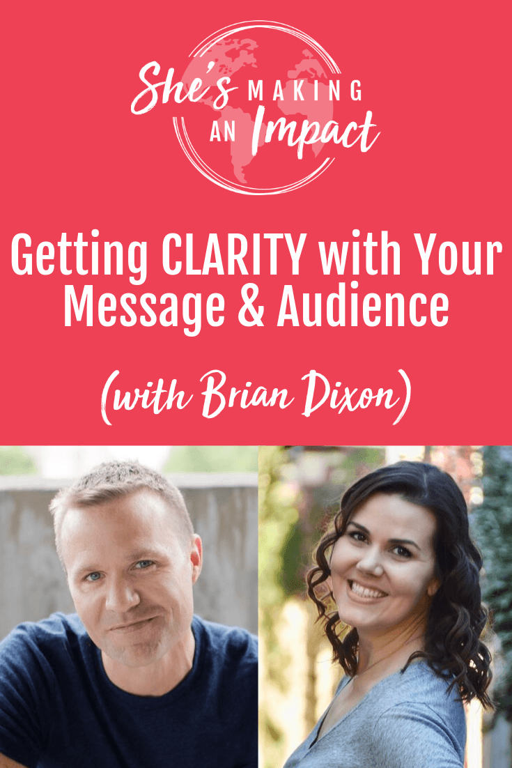 Getting CLARITY with Your Message and Audience (with Brian Dixon): Episode 124