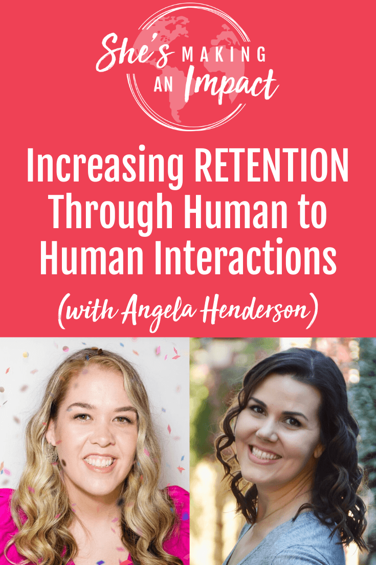 Increasing RETENTION Through Human to Human Interactions (with Angela Henderson)