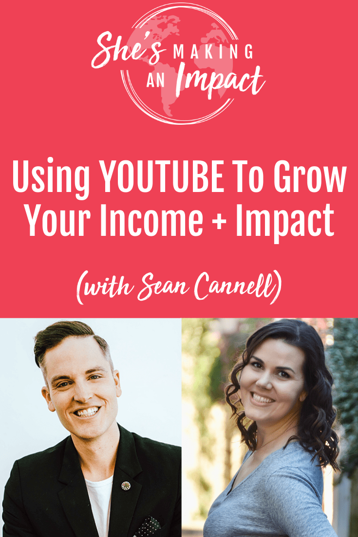 Using YOUTUBE To Grow Your Income + Impact (with Sean Cannell): Episode 145