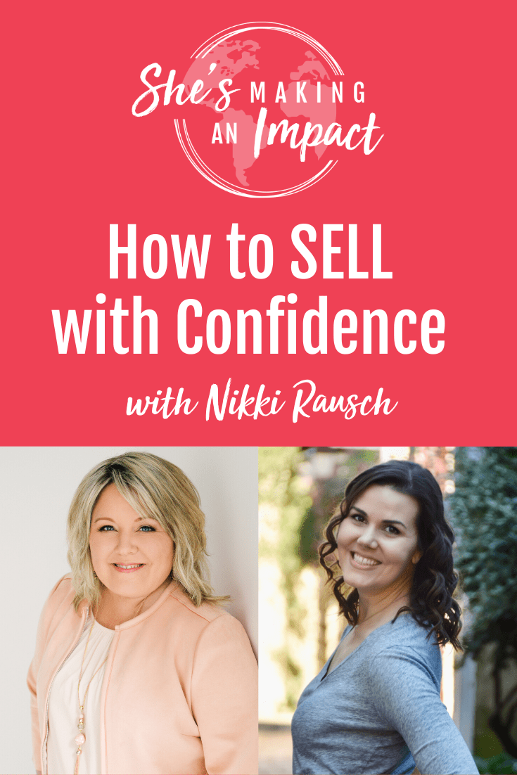 How to SELL with Confidence (with Nikki Rausch): Episode 159