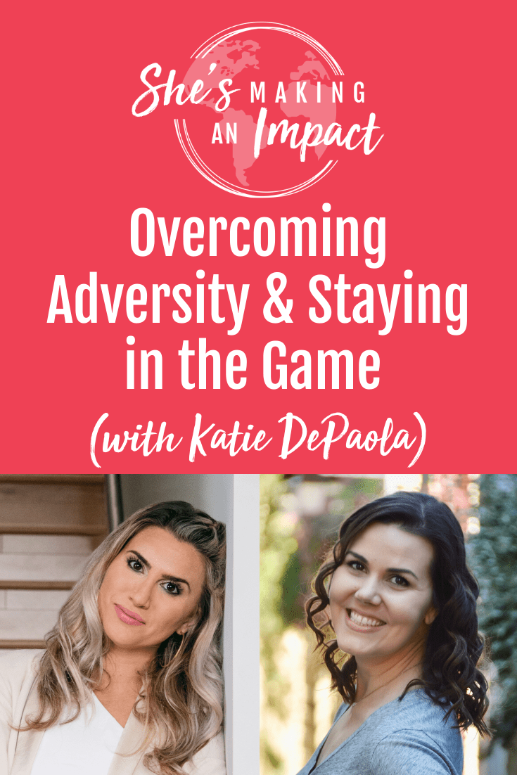 Overcoming Adversity and Staying in the Game (with Katie DePaola): Episode 167