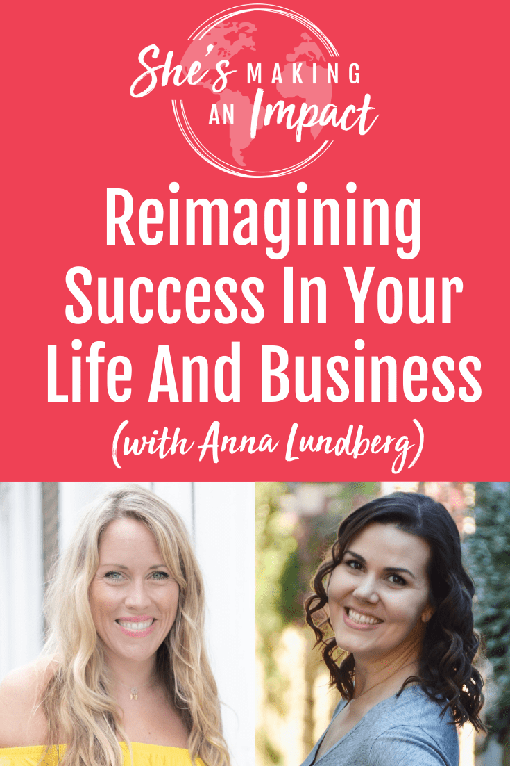 Reimagining Success In Your Life And Business (with Anna Lundberg): Episode 221