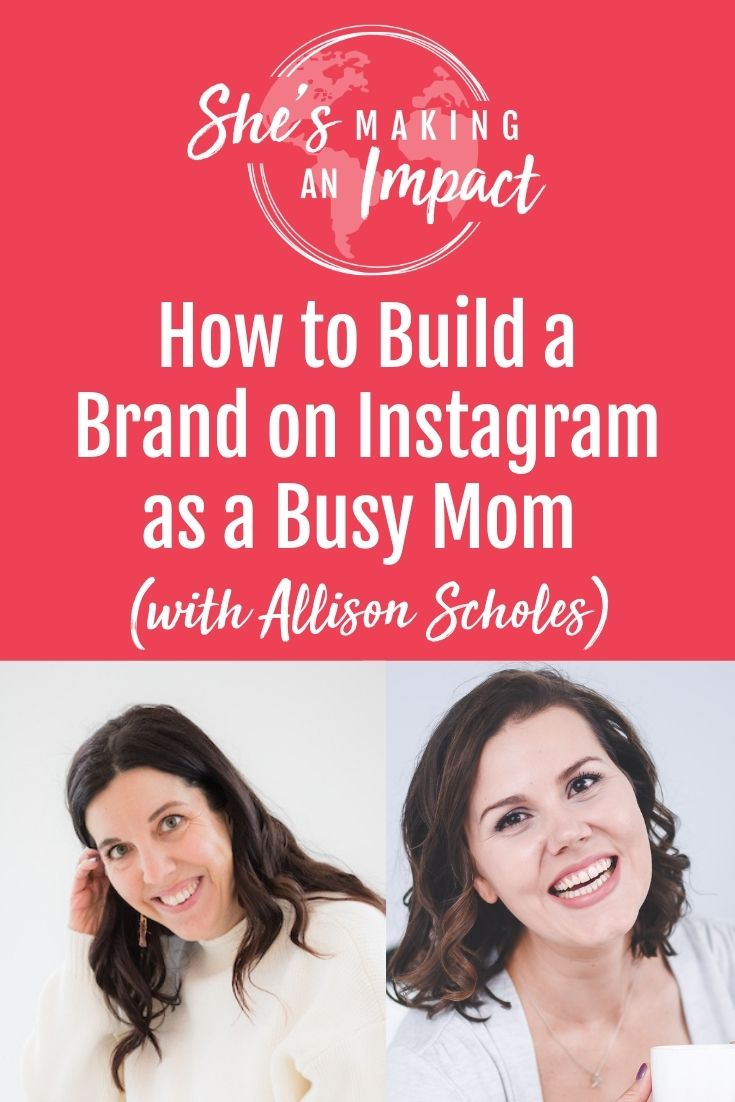 How to Build a Brand on Instagram as a Busy Mom (with Allison Scholes): Episode 263