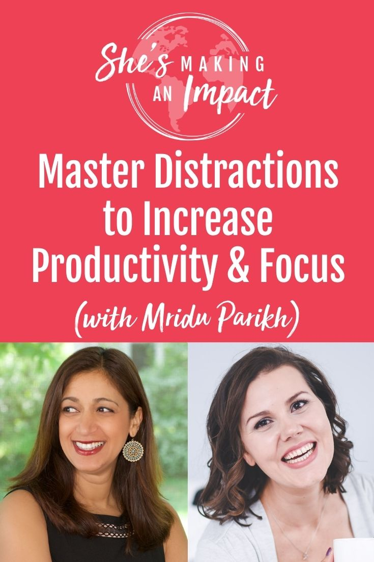 Master Distractions to Increase Productivity and Focus (with Mridu Parikh): Episode 264