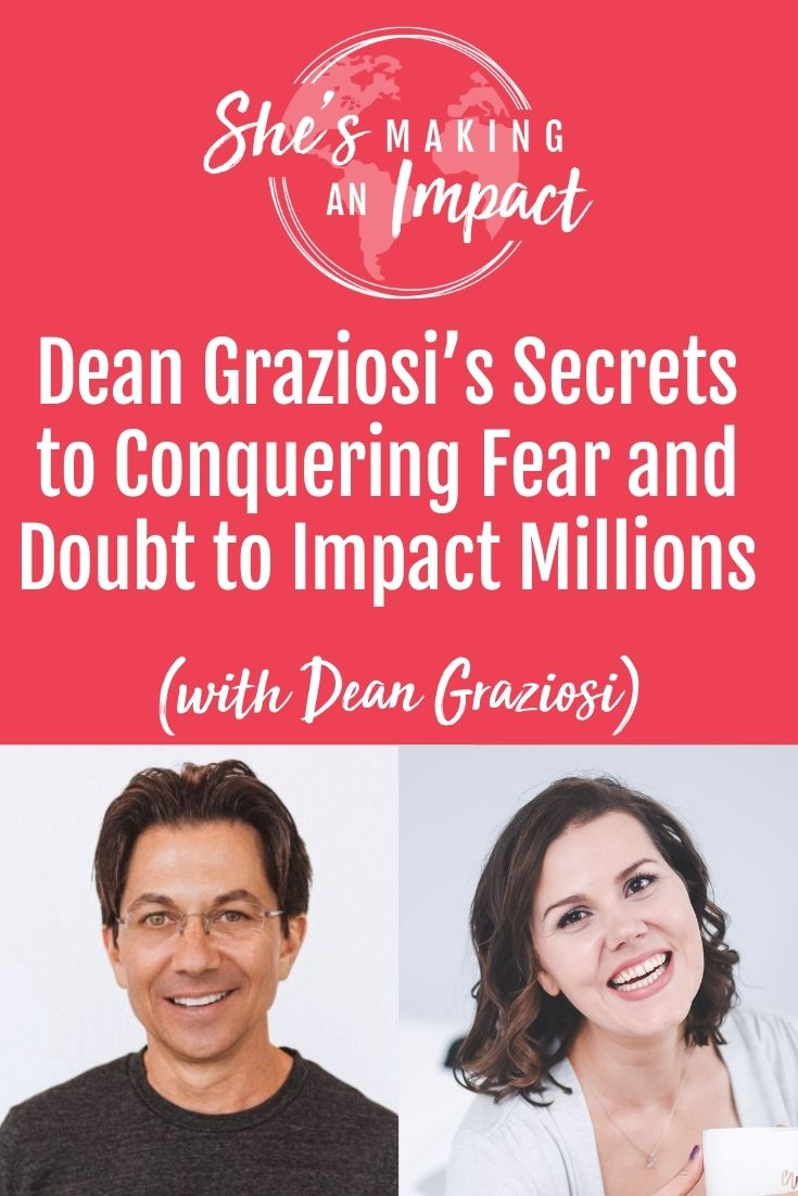 Dean Graziosi's Secrets to Conquering Fear and Doubt to Impact Millions (with Dean Graziosi): Episode 278