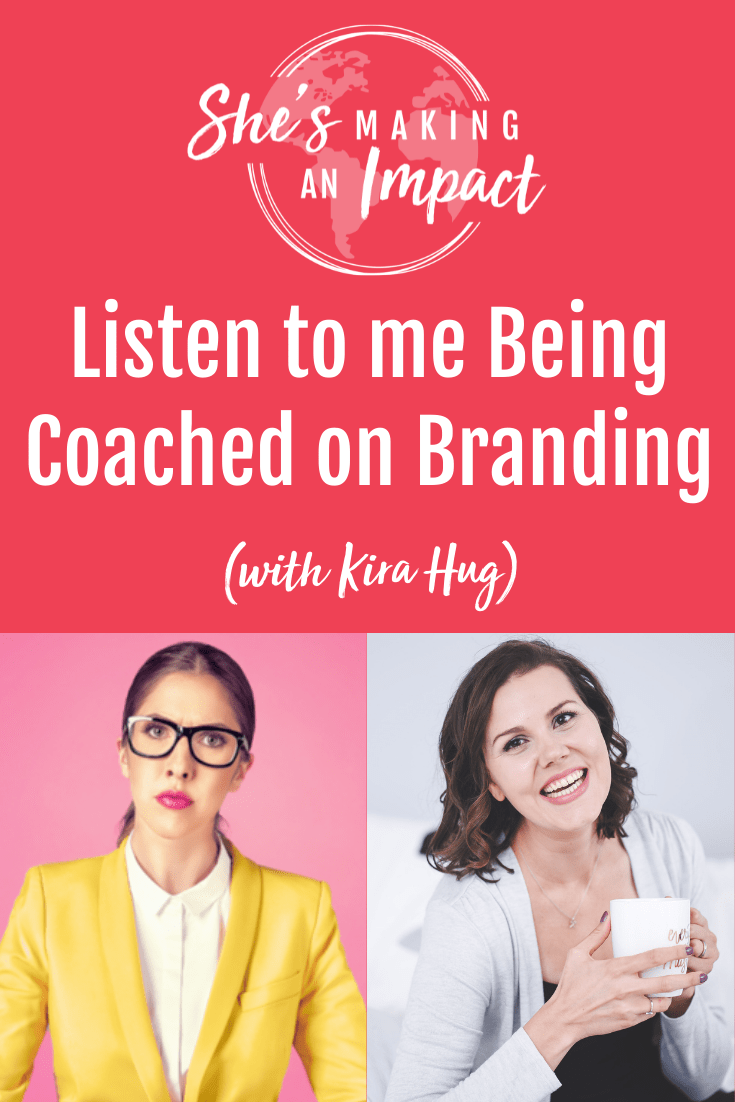 Listen to me Being Coached on Branding (with Kira Hug): Episode 285