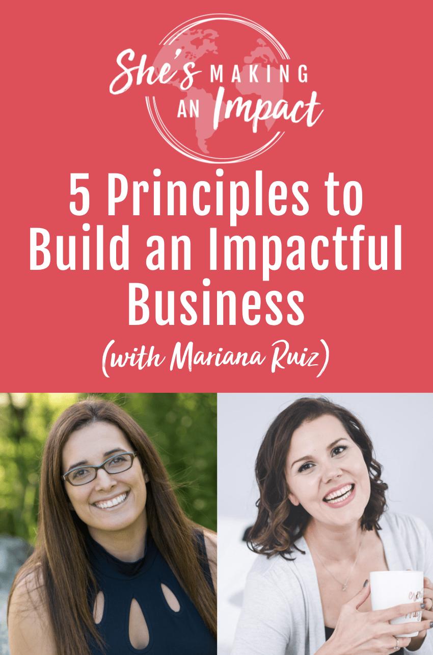 5 Principles to Build an Impactful Business (with Mariana Ruiz)