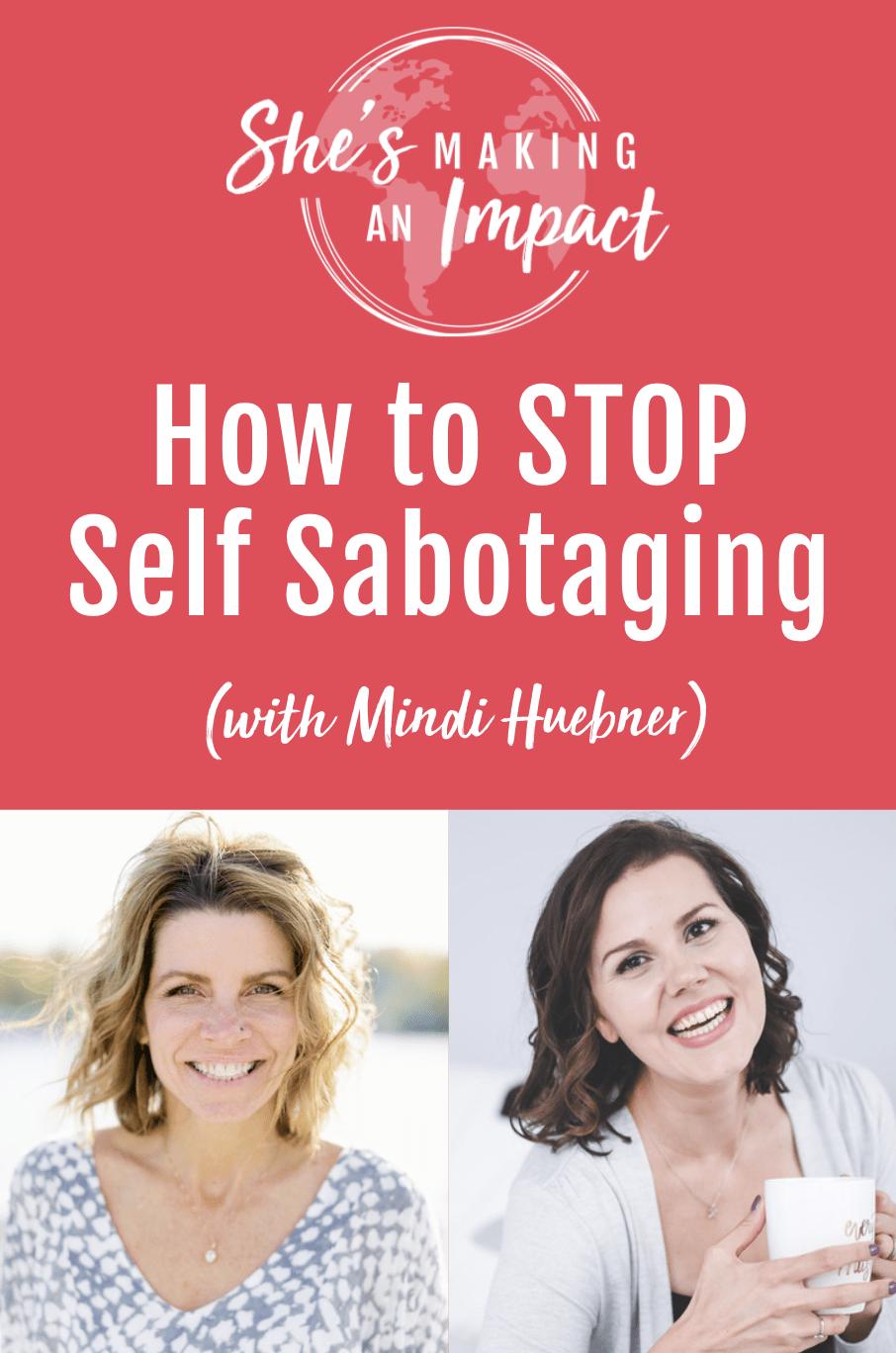 How to STOP Self Sabotaging (with Mindi Huebner): Episode 291