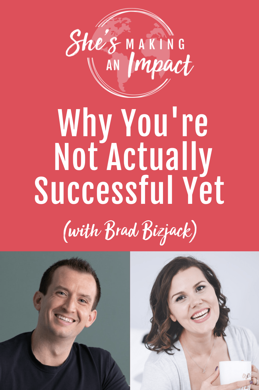 Why You\'re Not Actually Successful Yet (with Brad Bizjack): Episode 301